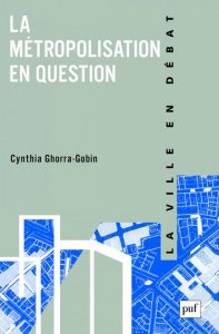 1. Cynthia Ghorra-Gobin, La métropolisation en question, PUF, 2016